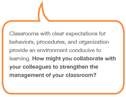 Classrooms with clear expectations for behaviors, procedures, and organization provide an environment conductive to learning. How might you collaborate with your colleagues to strenghten the management of your classroom?